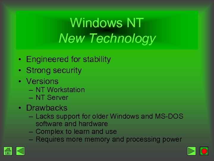 Windows NT New Technology • Engineered for stability • Strong security • Versions –