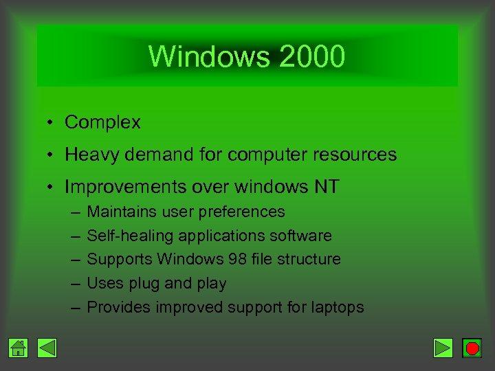 Windows 2000 • Complex • Heavy demand for computer resources • Improvements over windows