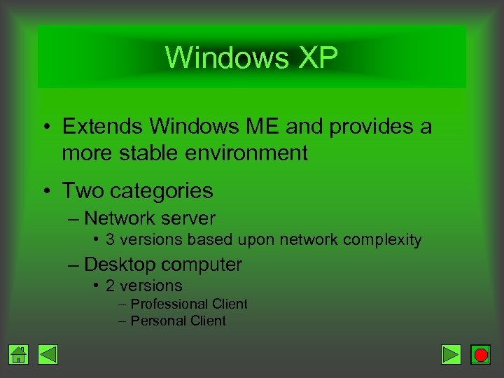 Windows XP • Extends Windows ME and provides a more stable environment • Two