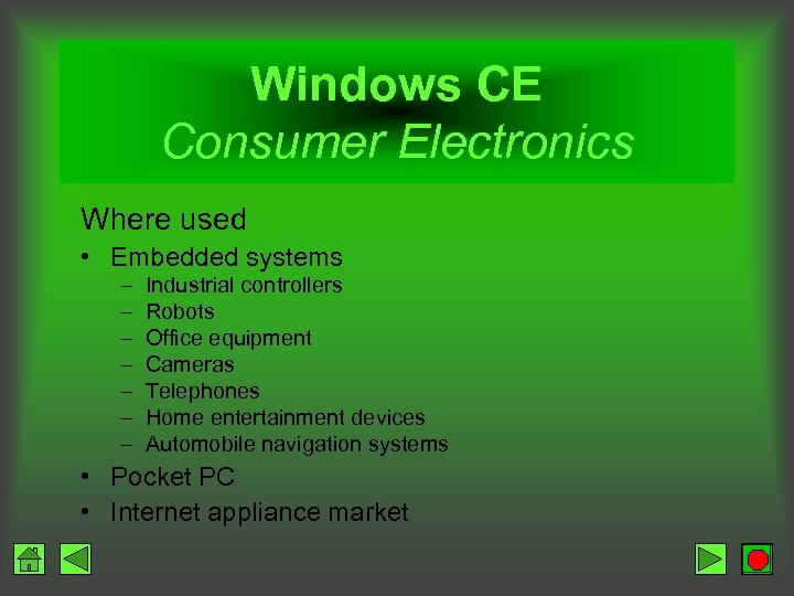 Windows CE Consumer Electronics Where used • Embedded systems – – – – Industrial