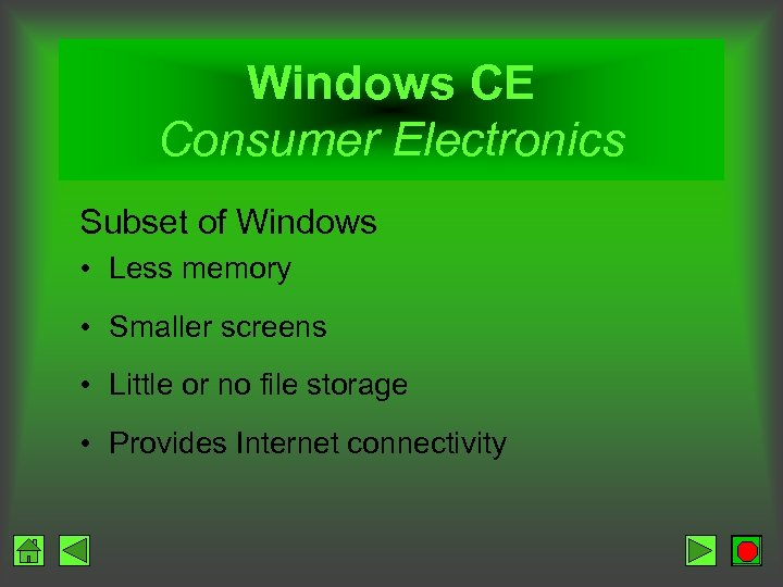 Windows CE Consumer Electronics Subset of Windows • Less memory • Smaller screens •