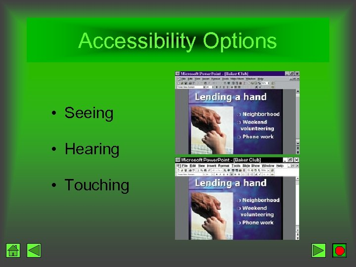 Accessibility Options • Seeing • Hearing • Touching