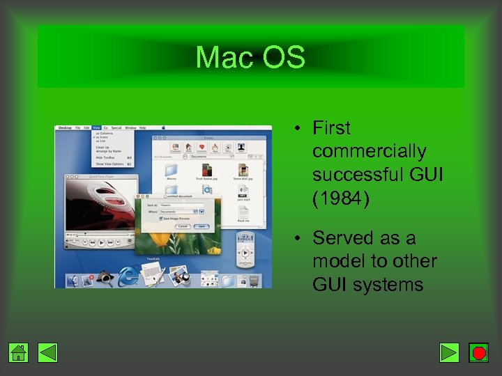 Mac OS • First commercially successful GUI (1984) • Served as a model to