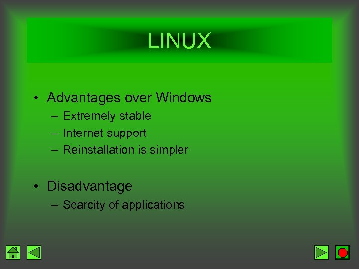 LINUX • Advantages over Windows – Extremely stable – Internet support – Reinstallation is