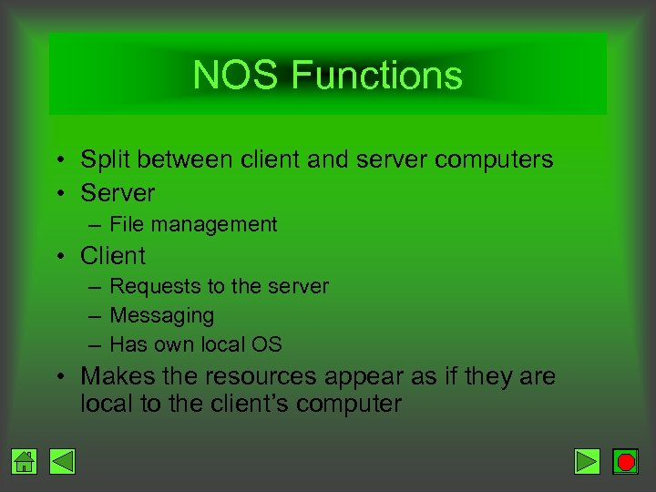 NOS Functions • Split between client and server computers • Server – File management