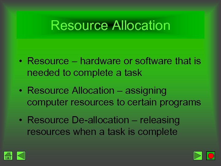 Resource Allocation • Resource – hardware or software that is needed to complete a