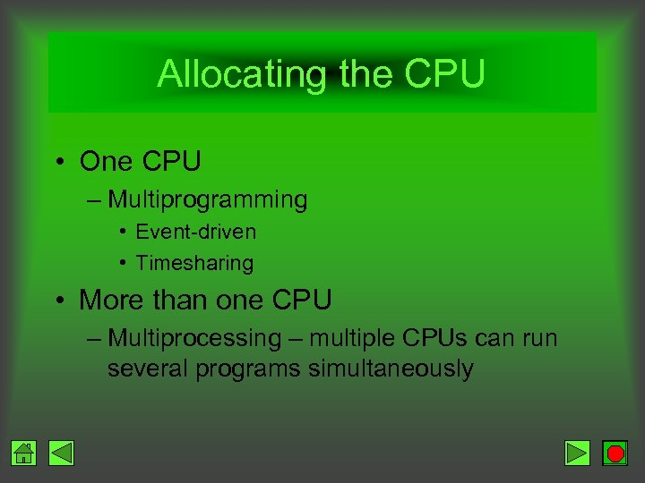 Allocating the CPU • One CPU – Multiprogramming • Event-driven • Timesharing • More