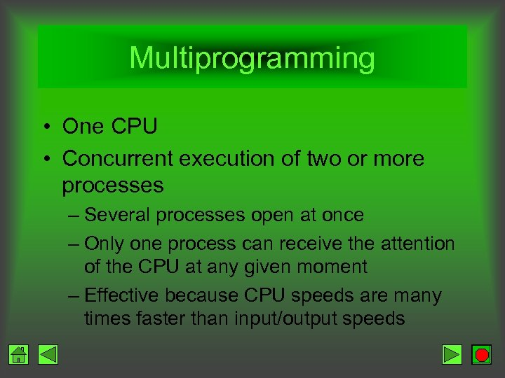Multiprogramming • One CPU • Concurrent execution of two or more processes – Several