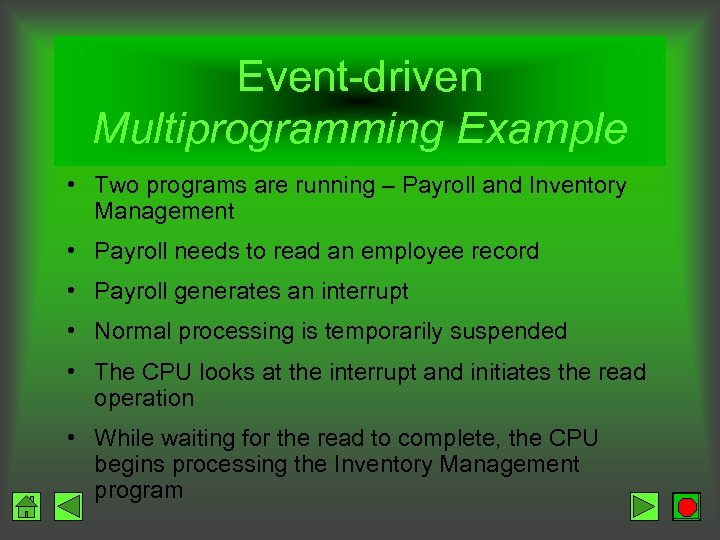 Event-driven Multiprogramming Example • Two programs are running – Payroll and Inventory Management •