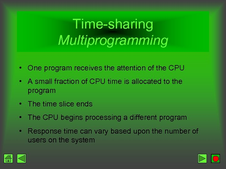 Time-sharing Multiprogramming • One program receives the attention of the CPU • A small