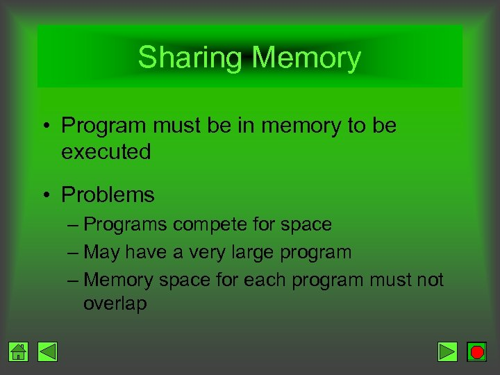 Sharing Memory • Program must be in memory to be executed • Problems –