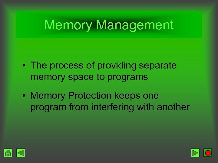 Memory Management • The process of providing separate memory space to programs • Memory