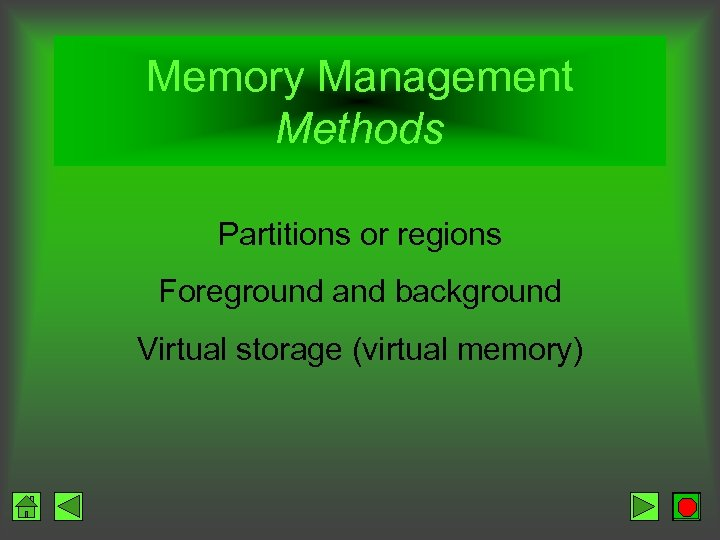 Memory Management Methods Partitions or regions Foreground and background Virtual storage (virtual memory)