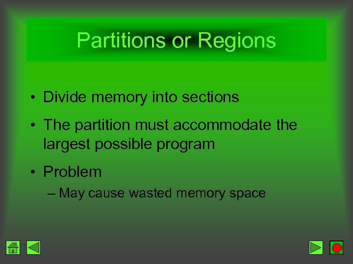 Partitions or Regions • Divide memory into sections • The partition must accommodate the