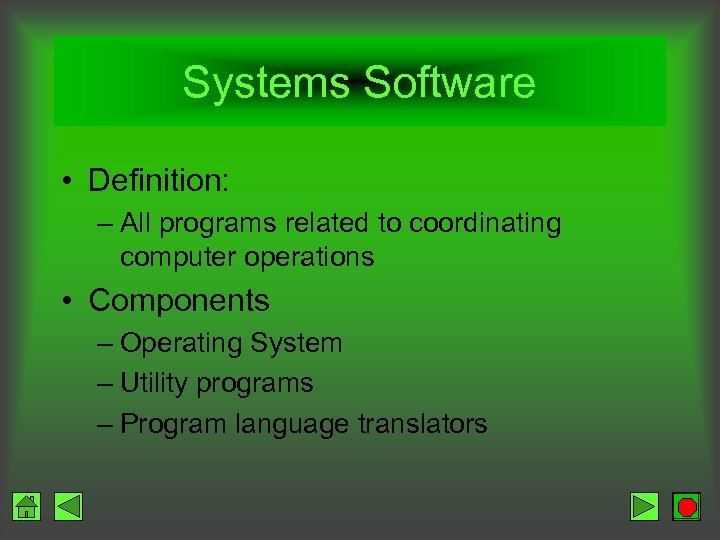 Systems Software • Definition: – All programs related to coordinating computer operations • Components