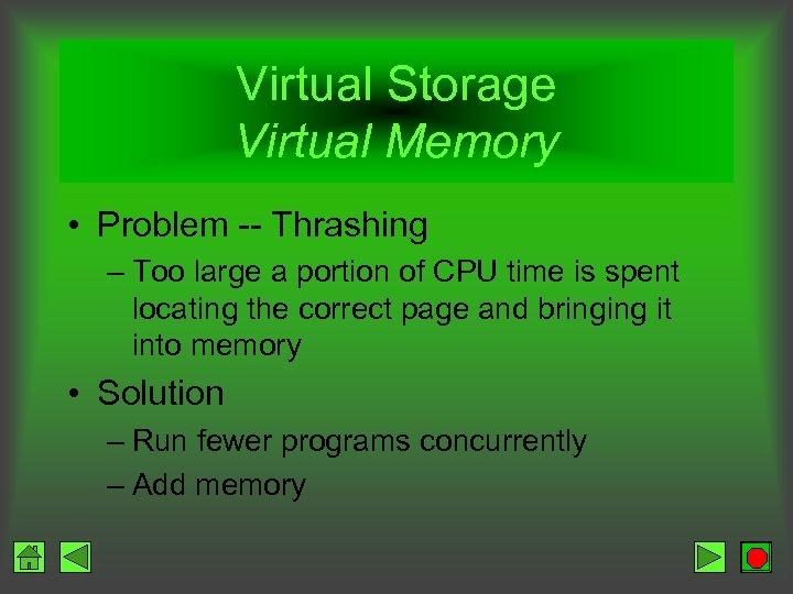 Virtual Storage Virtual Memory • Problem -- Thrashing – Too large a portion of