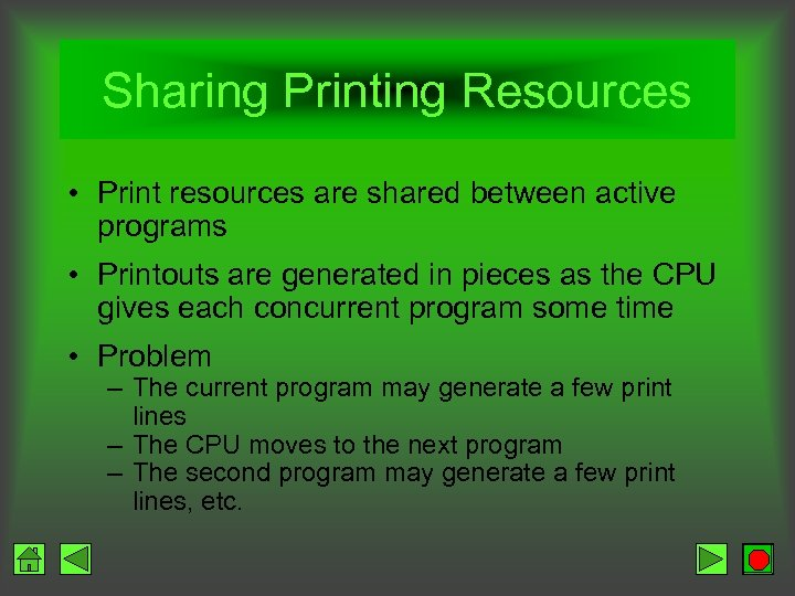 Sharing Printing Resources • Print resources are shared between active programs • Printouts are