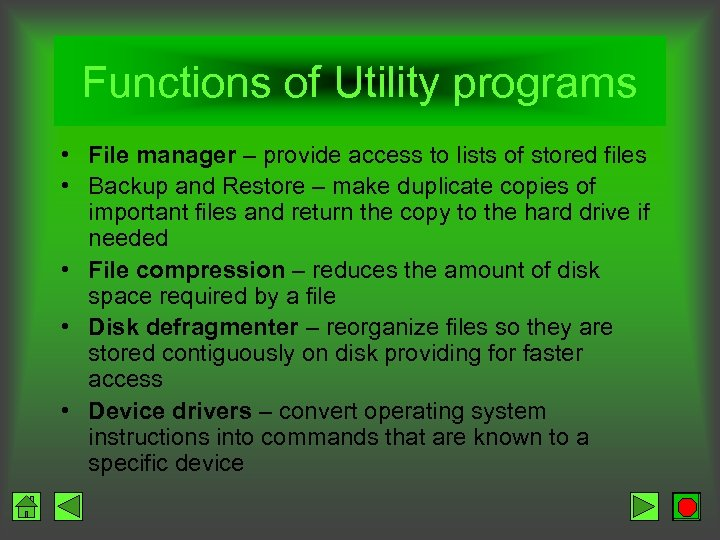 Functions of Utility programs • File manager – provide access to lists of stored