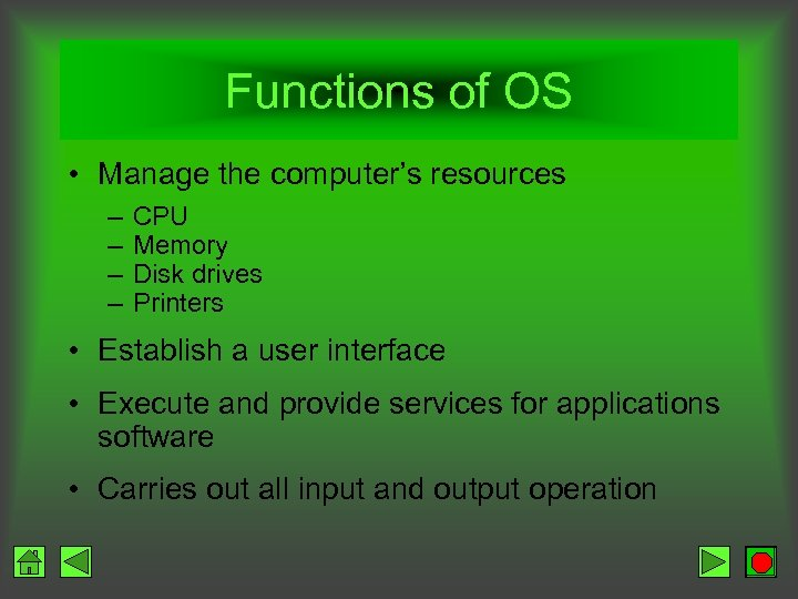 Functions of OS • Manage the computer's resources – – CPU Memory Disk drives