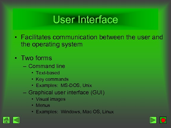 User Interface • Facilitates communication between the user and the operating system • Two