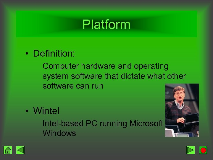 Platform • Definition: Computer hardware and operating system software that dictate what other software