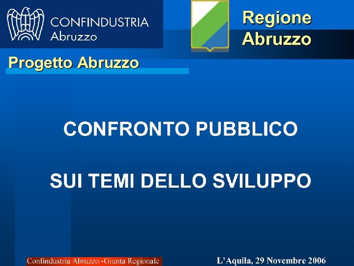 Confindustria Abruzzo -Giunta Regionale L'Aquila, 29 Novembre 2006