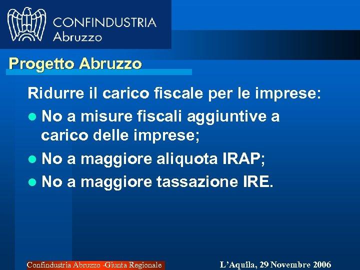 Progetto Abruzzo Ridurre il carico fiscale per le imprese: l No a misure fiscali