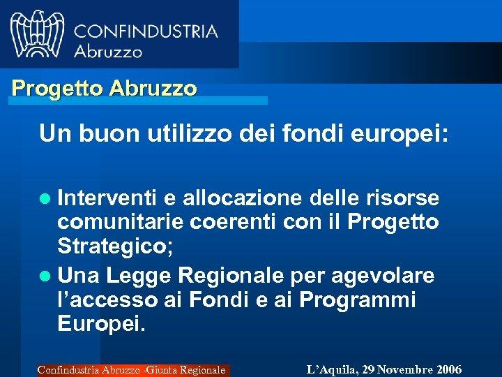 Progetto Abruzzo Un buon utilizzo dei fondi europei: l Interventi e allocazione delle risorse