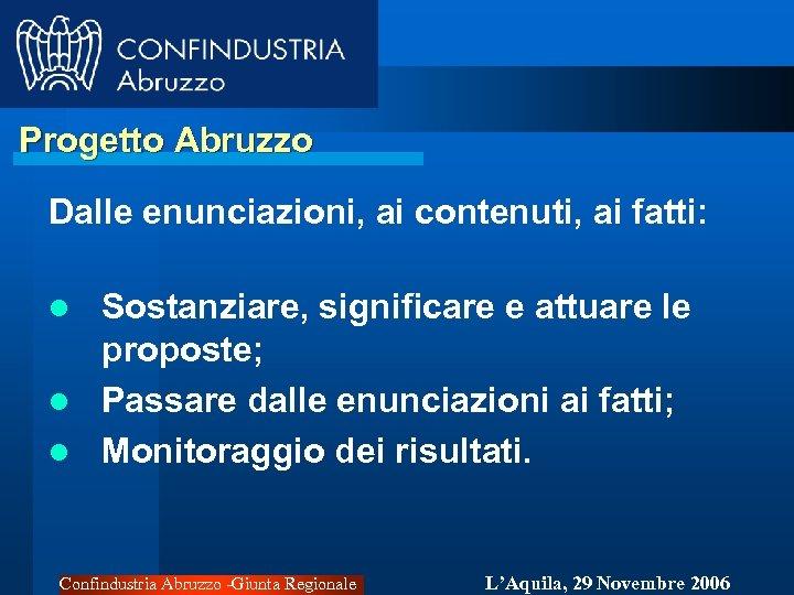 Progetto Abruzzo Dalle enunciazioni, ai contenuti, ai fatti: Sostanziare, significare e attuare le proposte;