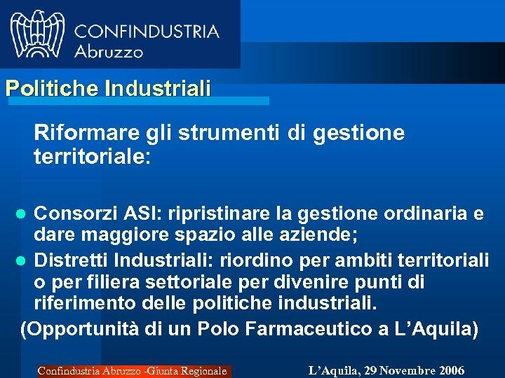 Politiche Industriali Riformare gli strumenti di gestione territoriale: Consorzi ASI: ripristinare la gestione ordinaria