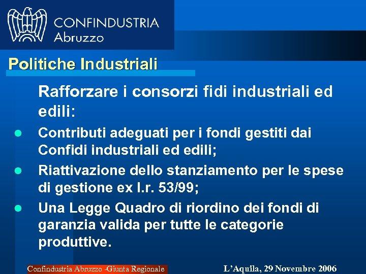 Politiche Industriali Rafforzare i consorzi fidi industriali ed edili: l l l Contributi adeguati