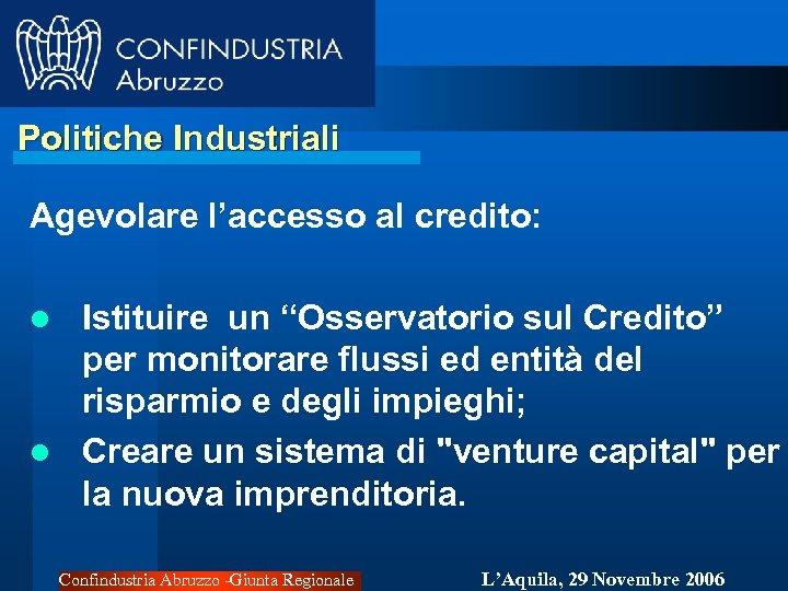 """Politiche Industriali Agevolare l'accesso al credito: Istituire un """"Osservatorio sul Credito"""" per monitorare flussi"""