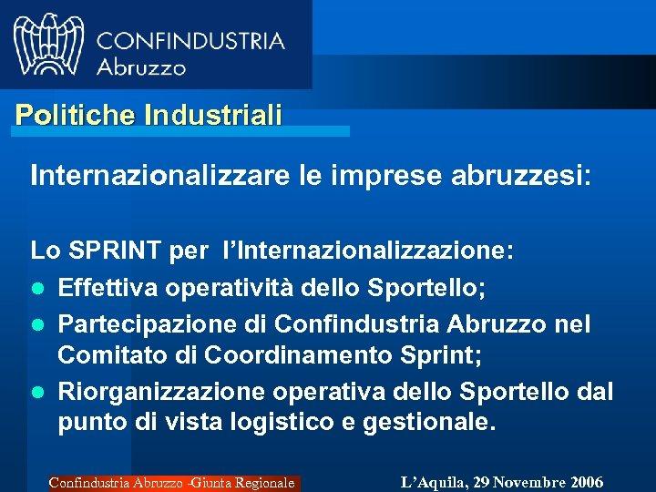 Politiche Industriali Internazionalizzare le imprese abruzzesi: Lo SPRINT per l'Internazionalizzazione: l Effettiva operatività dello