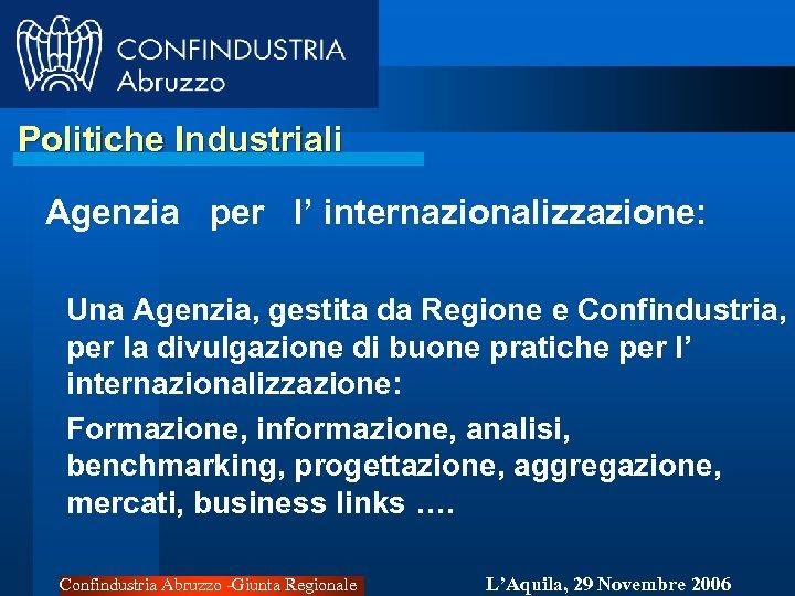 Politiche Industriali Agenzia per l' internazionalizzazione: Una Agenzia, gestita da Regione e Confindustria, per