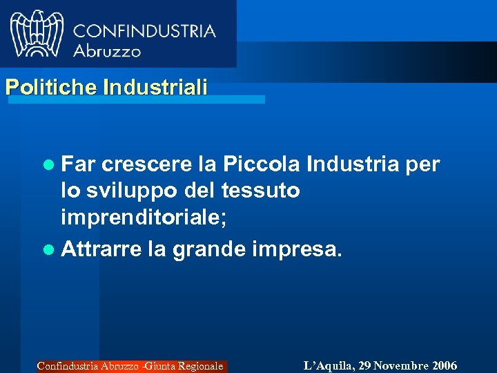 Politiche Industriali l Far crescere la Piccola Industria per lo sviluppo del tessuto imprenditoriale;