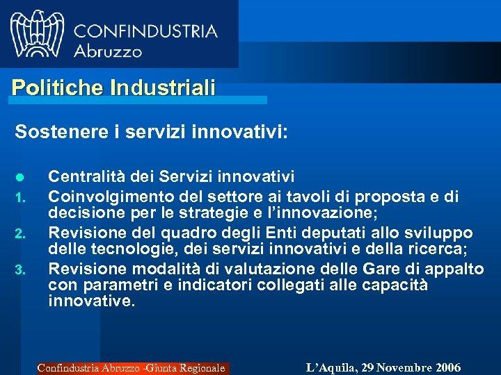 Politiche Industriali Sostenere i servizi innovativi: l 1. 2. 3. Centralità dei Servizi innovativi