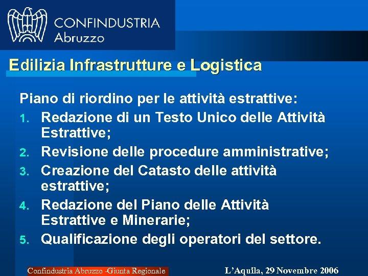 Edilizia Infrastrutture e Logistica Piano di riordino per le attività estrattive: 1. Redazione di