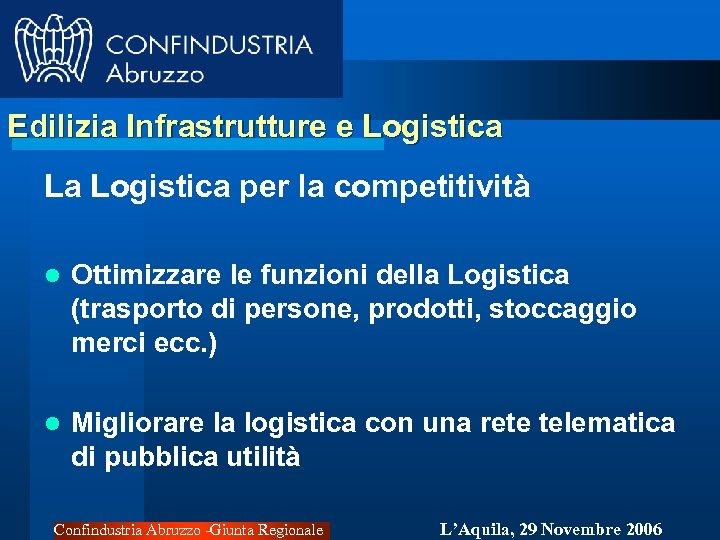 Edilizia Infrastrutture e Logistica La Logistica per la competitività l Ottimizzare le funzioni della