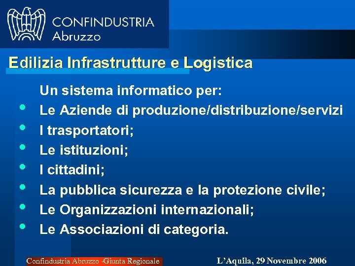Edilizia Infrastrutture e Logistica • • Un sistema informatico per: Le Aziende di produzione/distribuzione/servizi
