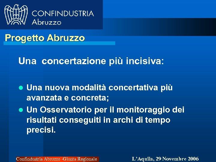 Progetto Abruzzo Una concertazione più incisiva: Una nuova modalità concertativa più avanzata e concreta;