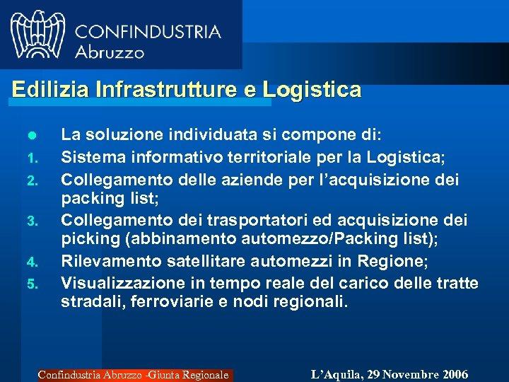 Edilizia Infrastrutture e Logistica l 1. 2. 3. 4. 5. La soluzione individuata si