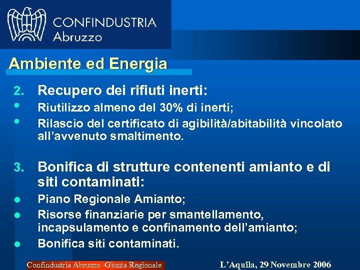 Ambiente ed Energia 2. • • Recupero dei rifiuti inerti: Riutilizzo almeno del 30%