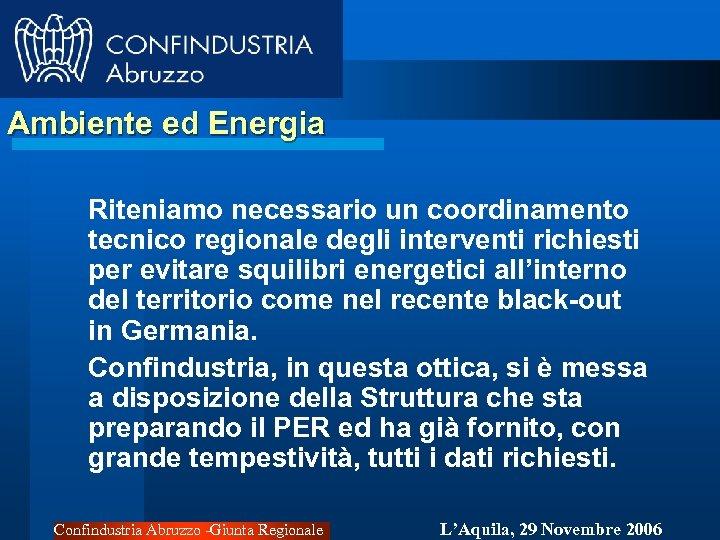 Ambiente ed Energia Riteniamo necessario un coordinamento tecnico regionale degli interventi richiesti per evitare