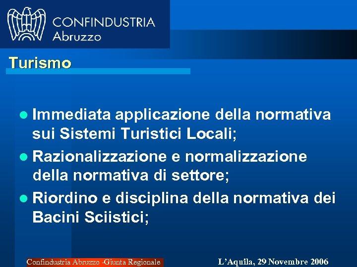 Turismo l Immediata applicazione della normativa sui Sistemi Turistici Locali; l Razionalizzazione e normalizzazione