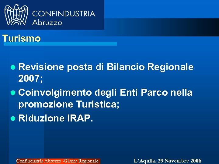Turismo l Revisione posta di Bilancio Regionale 2007; l Coinvolgimento degli Enti Parco nella