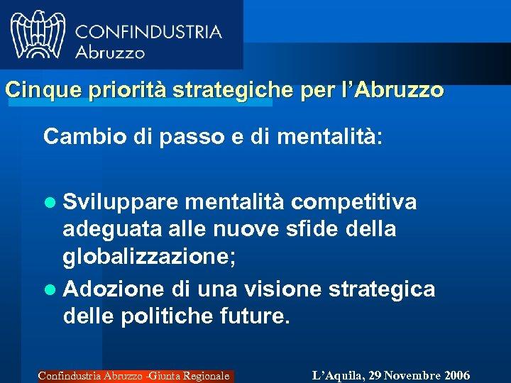 Cinque priorità strategiche per l'Abruzzo Cambio di passo e di mentalità: l Sviluppare mentalità