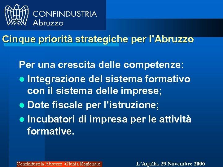 Cinque priorità strategiche per l'Abruzzo Per una crescita delle competenze: l Integrazione del sistema
