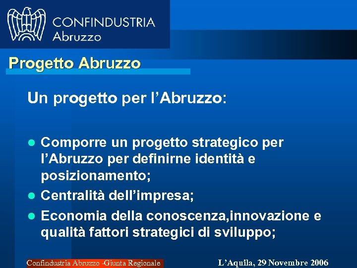 Progetto Abruzzo Un progetto per l'Abruzzo: Comporre un progetto strategico per l'Abruzzo per definirne