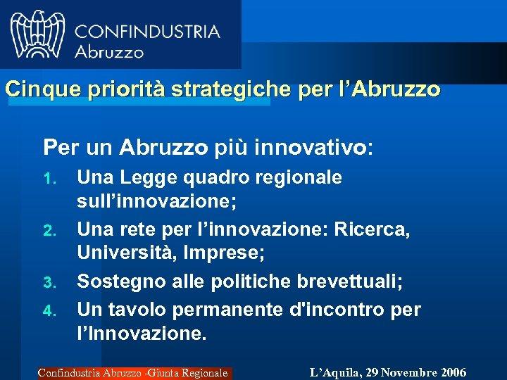 Cinque priorità strategiche per l'Abruzzo Per un Abruzzo più innovativo: 1. 2. 3. 4.