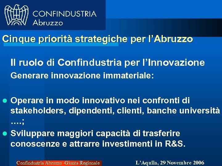 Cinque priorità strategiche per l'Abruzzo Il ruolo di Confindustria per l'Innovazione Generare innovazione immateriale: